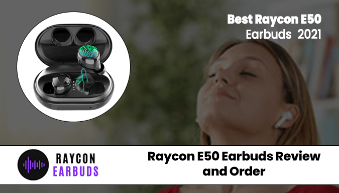 Raycon Earbuds Review and Order 2021 The Raycon E50 Earbuds Reviews - Raycon E50 Truly Wireless